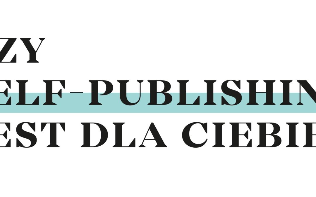 Czy self-publishing jest dla Ciebie?